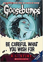 Goosebumps : Be Careful What You Wish For
